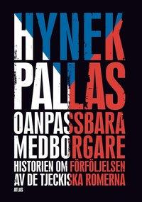 bokomslag Oanpassbara medborgare : historien om förföljelsen av de tjeckiska romerna