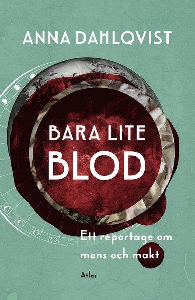 bokomslag Bara lite blod : ett reportage om mens och makt