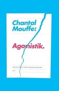 bokomslag Agonistik : texter om att tänka världen politiskt