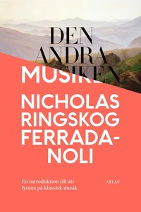 bokomslag Den andra musiken : en introduktion till att lyssna på klassisk musik