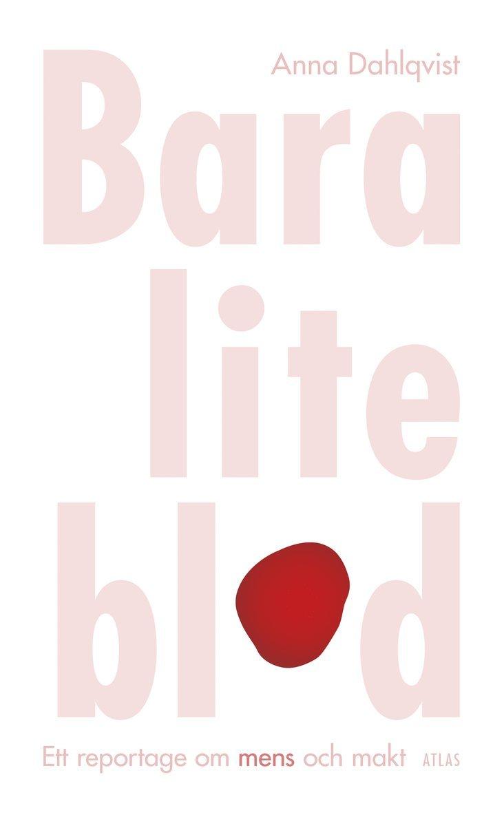 Bara lite blod : ett reportage om mens och makt 1
