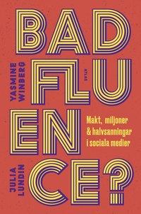bokomslag Badfluence : makt, miljoner och halvsanningar i sociala medier