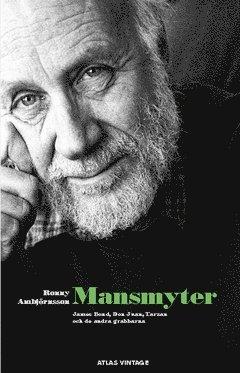 bokomslag Mansmyter : James Bond, Don Juan, Tarzan och de andra grabbar