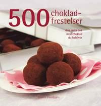 bokomslag 500 chokladfrestelser : den enda bok med chokladfrestelser du behöver