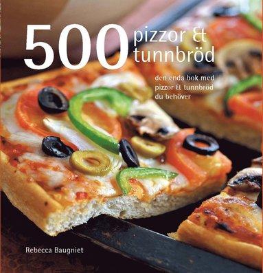 bokomslag 500 pizzor & tunnbröd : den enda bok med pizzor & tunnbröd du behöver