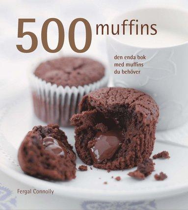 bokomslag 500 muffins : den enda bok med muffins du behöver