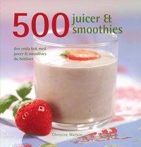 bokomslag 500 juicer & smoothies : den enda bok med juicer & smoothies du behöver