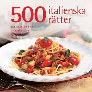bokomslag 500 italienska rätter : den enda bok med italienska rätter du behöver