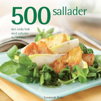 bokomslag 500 sallader : den enda bok med sallader du behöver