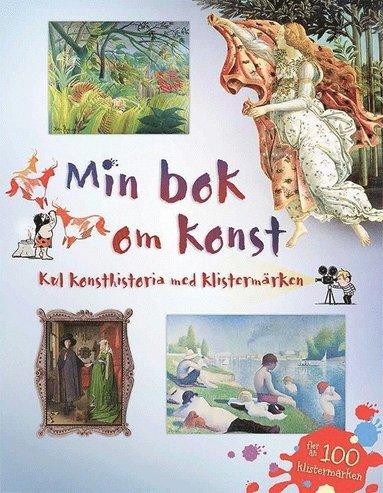 bokomslag Min bok om konst : kul konsthistoria med klistermärken