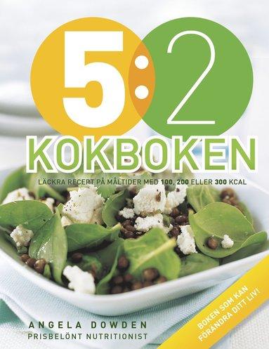 bokomslag 5:2 kokboken : läckra recept på måltider med 100, 200 eller 300 kcal