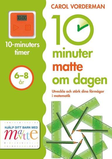 bokomslag 10 minuter matte om dagen 6-8 år
