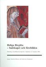 bokomslag Heliga Birgitta - budskapet och förebilden : Föredrag vid jubileumssymposiet i Vadstena 3-7 oktober 1991