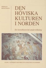 bokomslag Den höviska kulturen i Norden : En konsthistorisk undersökning