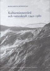 bokomslag Kulturminnesvård och vattenkraft 1942-1980 : en studie med utgångspunkt från Riksantikvarieämbetets sjöregleringsundersökningar