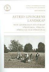 bokomslag Astrid Lindgrens landskap : hur landskapets kulturarv förändras, förstås, förvaltas och förmedlas