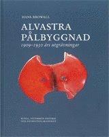 bokomslag Alvastra pålbyggnad : 1909-1930 års utgrävningar