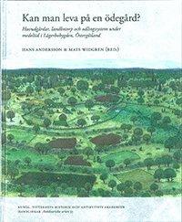 bokomslag Kan man leva på en ödegård? : huvudgårdar, landbotorp och odlingssystem under medeltid i Lägerbobygden, Östergötland