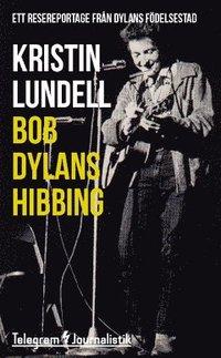 bokomslag Bob Dylans Hibbing : Ett resereportage från Dylans födelsestad