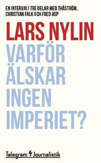 bokomslag Varför älskar ingen Imperiet? : En intervju i tre delar med Thåström, Christian Falk och Fred Asp
