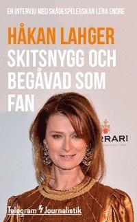 bokomslag Skitsnygg och begåvad som fan : En intervju med skådespelerskan Lena Endre