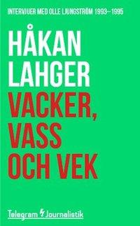 bokomslag Vacker, vass och vek : Intervjuer med Olle Ljungström 1993-1995
