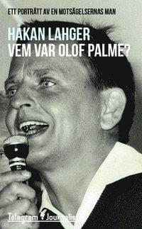 bokomslag Vem var Olof Palme? : Ett porträtt av en motsägelsernas man