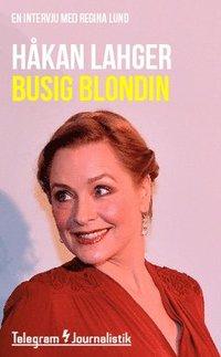 bokomslag Busig blondin : En intervju med Regina Lund