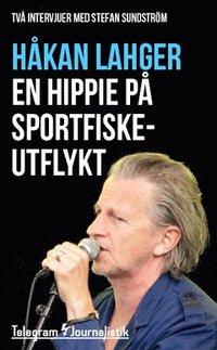 bokomslag En hippie på sportfiskeutflykt : Två intervjuer med Stefan Sundström