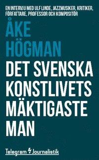 bokomslag Det svenska konstlivets mäktigaste man : En intervju med Ulf Linde, jazzmusiker, kritiker, författare, professor och kompositör