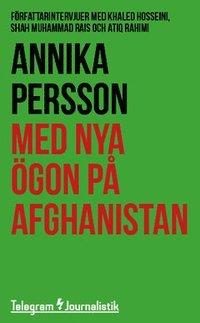 bokomslag Med nya ögon på Afghanistan : Författarintervjuer med Khaled Hosseini, Shah Muhammad Rais och Atiq Rahimi