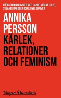 bokomslag Kärlek, relationer och feminism : Författarintervjuer med Hanne-Vibeke Holst, Suzanne Brøgger och Lionel Shriver