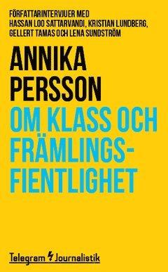 bokomslag Om klass och främlingsfientlighet : Författarintervjuer med Hassan Loo Sattarvandi, Kristian Lundberg, Gellert Tamas och Lena Sundström