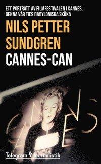 bokomslag Cannes-can : ett porträtt av filmfestivalen i Cannes, denna vår tids babyloniska sköka