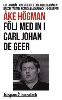 bokomslag Följ med in i Carl Johan De Geer : ett porträtt av friherren och allkonstnären bakom Tårtan, Skända flaggan och 10-gruppen
