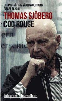 bokomslag Coq Rouge : ett porträtt av världspolitikern Pierre Schori