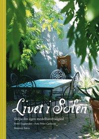 bokomslag Livet i solen : skapa din egen medelhavsträdgård