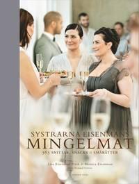 bokomslag Systrarna Eisenmans mingelmat : 565 snittar, snacks & smårätter