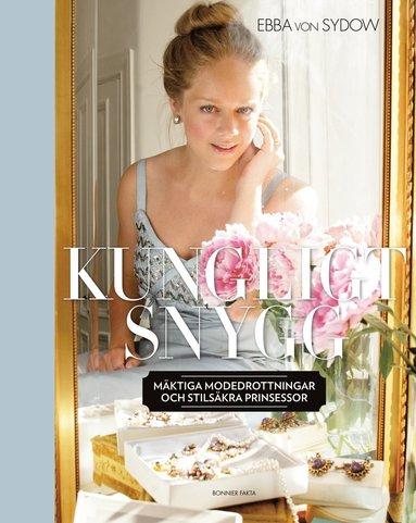 bokomslag Kungligt snygg : mäktiga modedrottningar och stilsäkra prinsessor