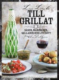 bokomslag Till grillat : såser, marinader, sallader och lite sött