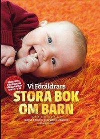 Vi Föräldrars stora bok om barn : graviditet, förlossning, föräldraskap, barn 0-6 år