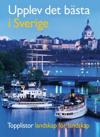 bokomslag Upplev det bästa i Sverige : topplistor landskap för landskap / topplistor för hela familjen