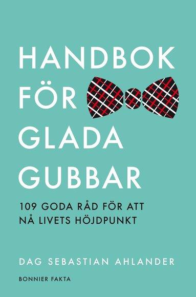 bokomslag Handbok för glada gubbar : 109 glada råd för att nå livets höjdpunkt