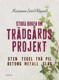 bokomslag Stora boken om trädgårdsprojekt : sten, tegel, trä, pil, betong, metall, glas
