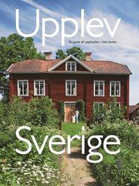 bokomslag Upplev Sverige : en guide till upplevelser i hela landet