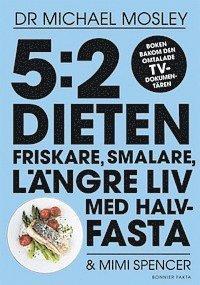 bokomslag 5:2 dieten : friskare, smalare, längre liv med halvfasta