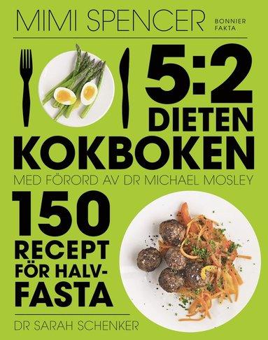 bokomslag 5:2 dieten - kokboken : 150 recept för halvfasta