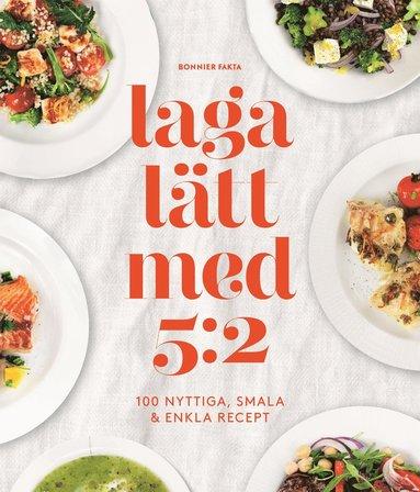 bokomslag Laga lätt med 5:2 : 100 nyttiga, smala & enkla recept