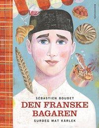 bokomslag Den franske bagaren : surdeg, mat, kärlek
