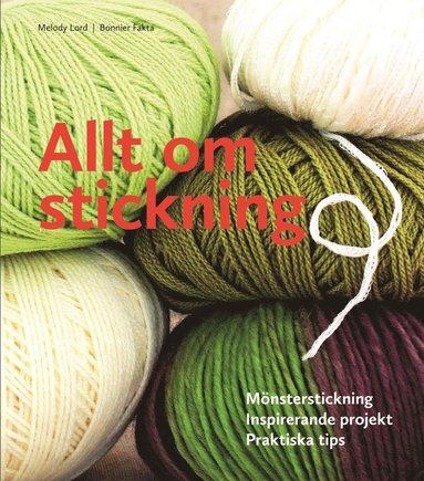 bokomslag Allt om stickning : mönsterstickning, inspirerande projekt, praktiska tips
